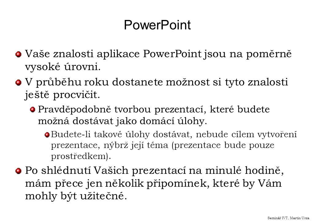 PowerPoint Vaše znalosti aplikace PowerPoint jsou na poměrně vysoké úrovni.