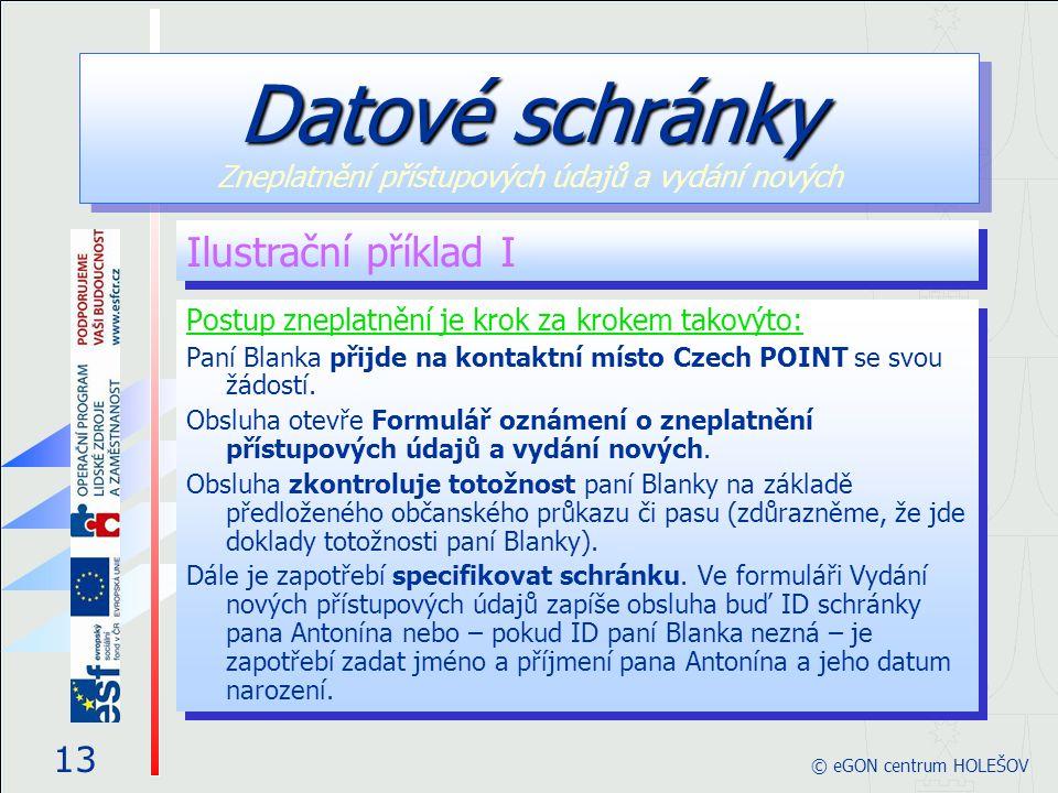 Postup zneplatnění je krok za krokem takovýto: Paní Blanka přijde na kontaktní místo Czech POINT se svou žádostí. Obsluha otevře Formulář oznámení o z