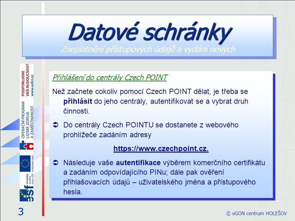 Datové schránky Datové schránky Zneplatnění přístupových údajů a vydání nových 4 © eGON centrum HOLEŠOV Přihlášení Při vstupu do softwarového rozhraní pro práci s Czech POINT je vyžádána autentifikace (přihlášení) pracovníka.