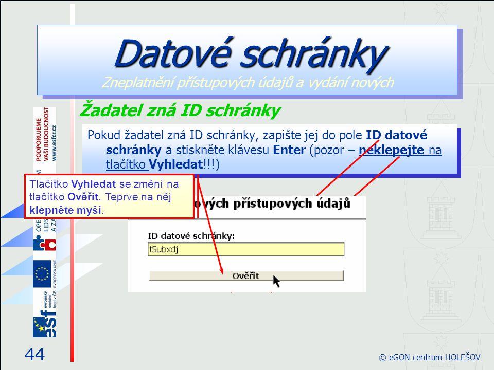 Pokud žadatel zná ID schránky, zapište jej do pole ID datové schránky a stiskněte klávesu Enter (pozor – neklepejte na tlačítko Vyhledat!!!) 44 © eGON