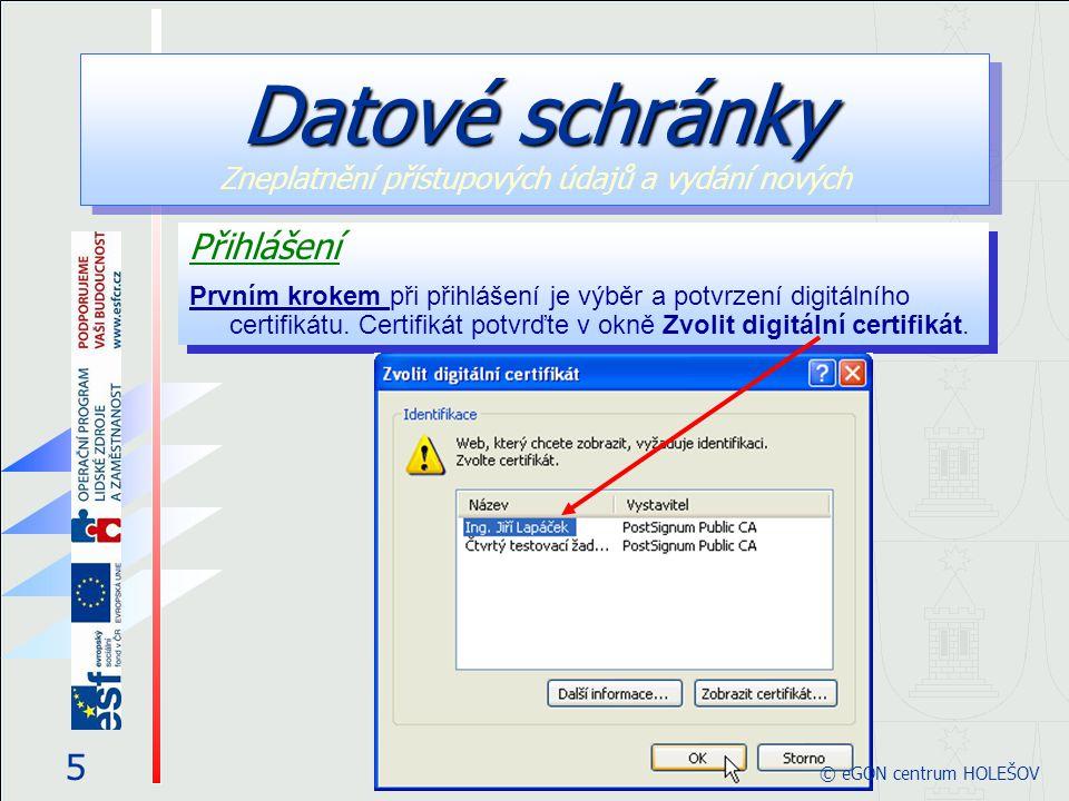 Datové schránky Datové schránky Zneplatnění přístupových údajů a vydání nových 6 © eGON centrum HOLEŠOV Následuje zadání PIN kódu pracovníka – zapište jej do vstupního pole Enter PIN dialogu Token Login.