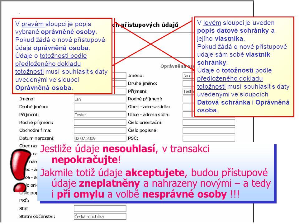 V levém sloupci je uveden popis datové schránky a jejího vlastníka. Pokud žádá o nové přístupové údaje sám sobě vlastník schránky: Údaje o totožnosti
