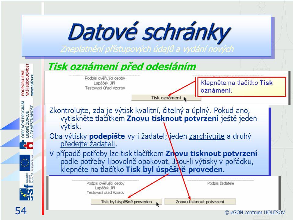 54 © eGON centrum HOLEŠOV Datové schránky Datové schránky Zneplatnění přístupových údajů a vydání nových Tisk oznámení před odesláním Zkontrolujte, zd