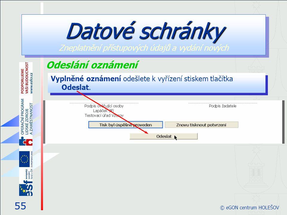 Vyplněné oznámení odešlete k vyřízení stiskem tlačítka Odeslat. 55 © eGON centrum HOLEŠOV Datové schránky Datové schránky Zneplatnění přístupových úda