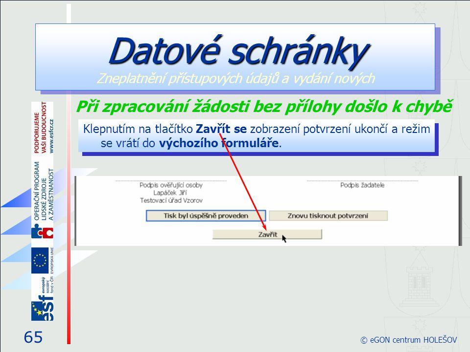 Klepnutím na tlačítko Zavřít se zobrazení potvrzení ukončí a režim se vrátí do výchozího formuláře. 65 © eGON centrum HOLEŠOV Datové schránky Datové s