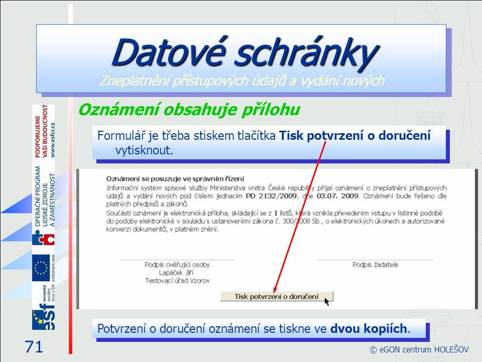 Formulář je třeba stiskem tlačítka Tisk potvrzení o doručení vytisknout. 71 © eGON centrum HOLEŠOV Datové schránky Datové schránky Zneplatnění přístup