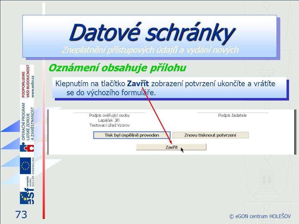Klepnutím na tlačítko Zavřít zobrazení potvrzení ukončíte a vrátíte se do výchozího formuláře. 73 © eGON centrum HOLEŠOV Datové schránky Datové schrán