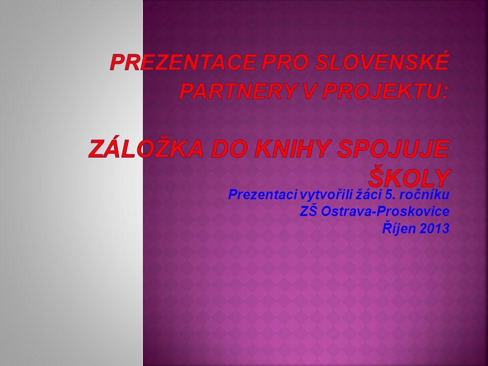 Prezentaci vytvořili žáci 5. ročníku ZŠ Ostrava-Proskovice Říjen 2013