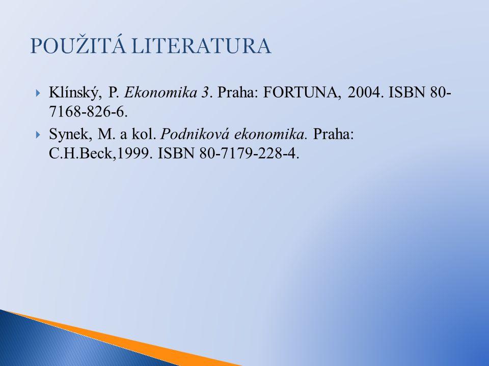 POUŽITÁ LITERATURA  Klínský, P. Ekonomika 3. Praha: FORTUNA, 2004. ISBN 80- 7168-826-6.  Synek, M. a kol. Podniková ekonomika. Praha: C.H.Beck,1999.