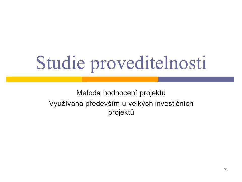 54 Studie proveditelnosti Metoda hodnocení projektů Využívaná především u velkých investičních projektů