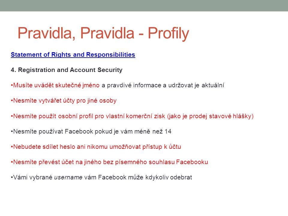 Pravidla, Pravidla - Profily Statement of Rights and Responsibilities 4. Registration and Account Security Musíte uvádět skutečné jméno a pravdivé inf