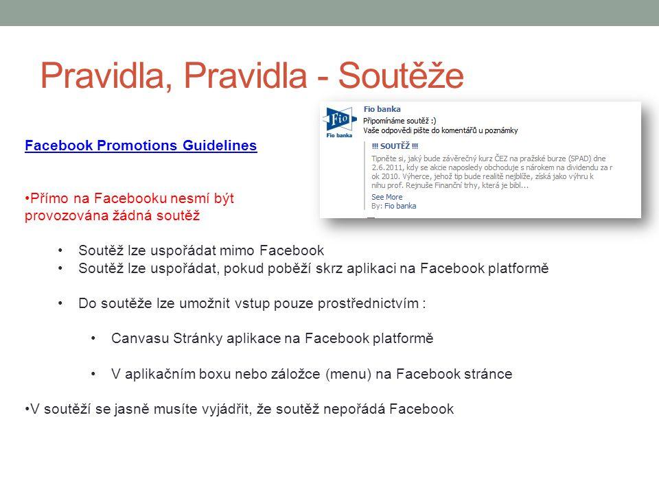 Pravidla, Pravidla - Soutěže Facebook Promotions Guidelines Přímo na Facebooku nesmí být provozována žádná soutěž Soutěž lze uspořádat mimo Facebook S