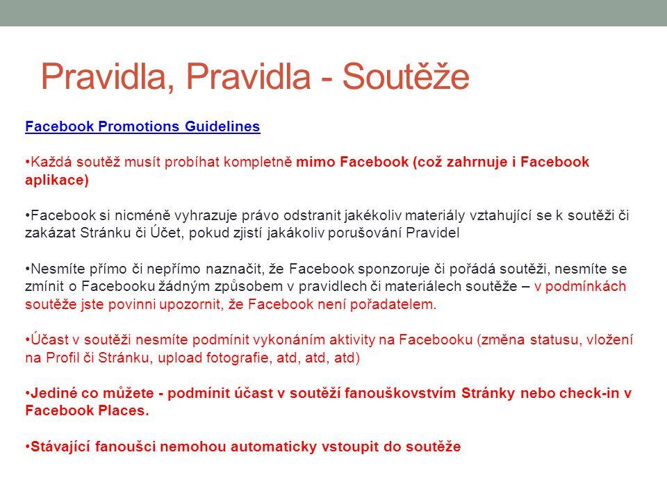 Pravidla, Pravidla - Soutěže Facebook Promotions Guidelines Každá soutěž musít probíhat kompletně mimo Facebook (což zahrnuje i Facebook aplikace) Fac