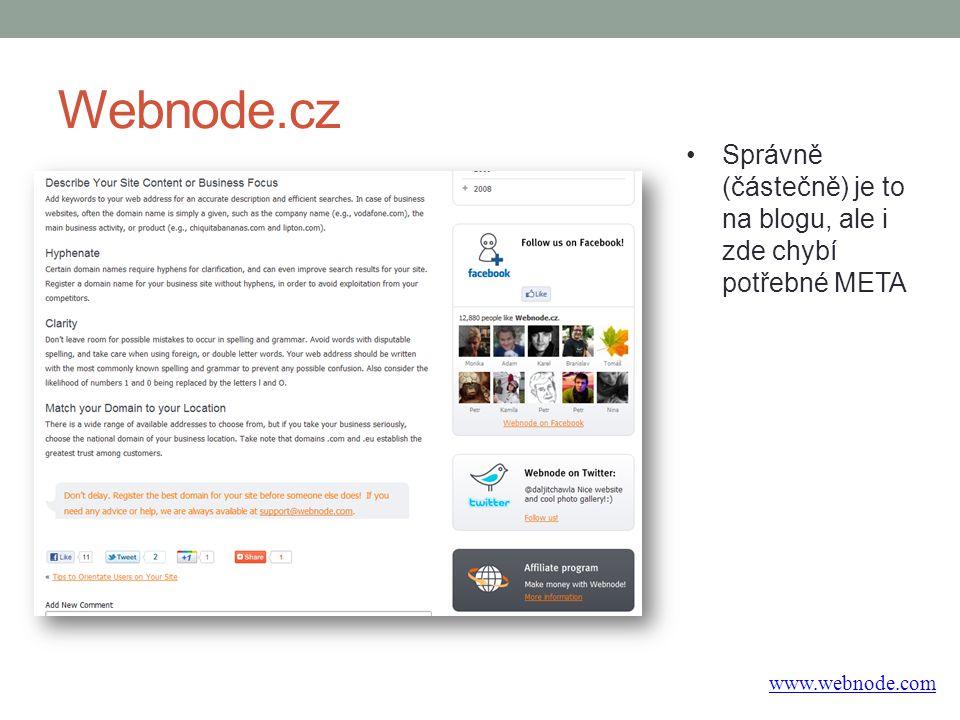 Webnode.cz www.webnode.com Správně (částečně) je to na blogu, ale i zde chybí potřebné META