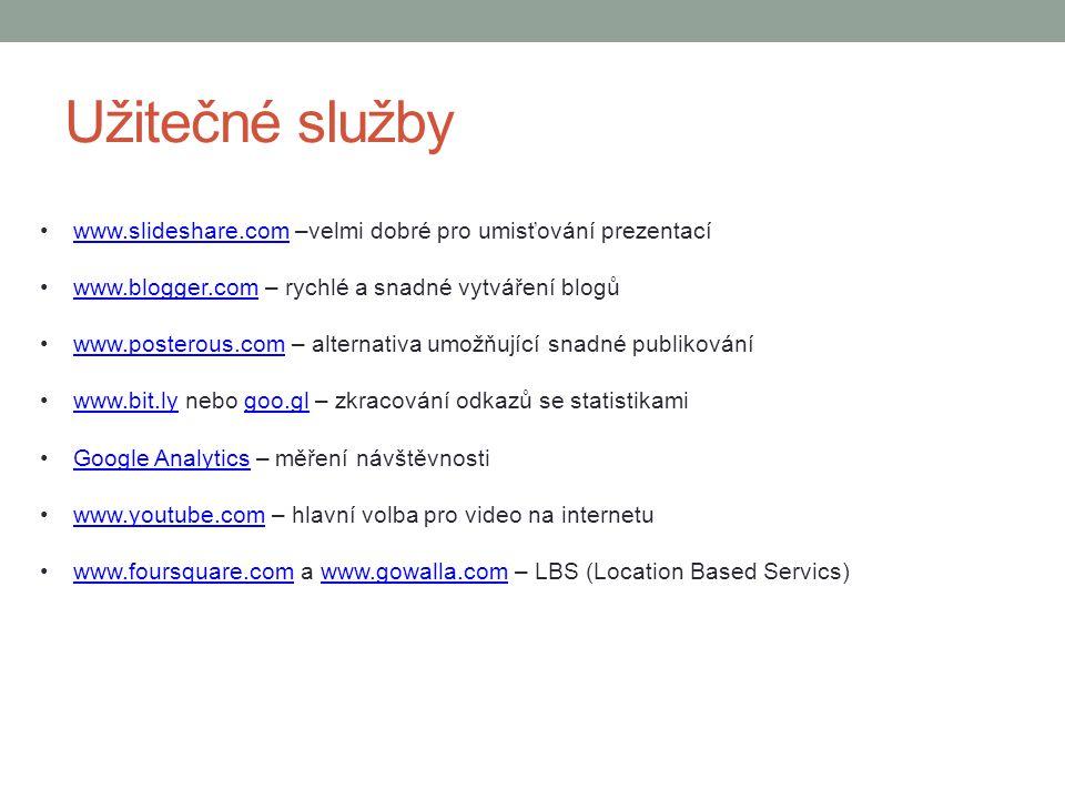 Užitečné služby www.slideshare.com –velmi dobré pro umisťování prezentacíwww.slideshare.com www.blogger.com – rychlé a snadné vytváření blogůwww.blogg