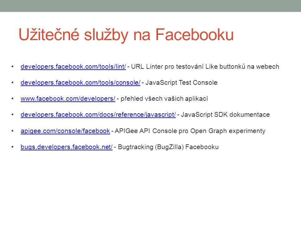 Užitečné služby na Facebooku developers.facebook.com/tools/lint/ - URL Linter pro testování Like buttonků na webechdevelopers.facebook.com/tools/lint/