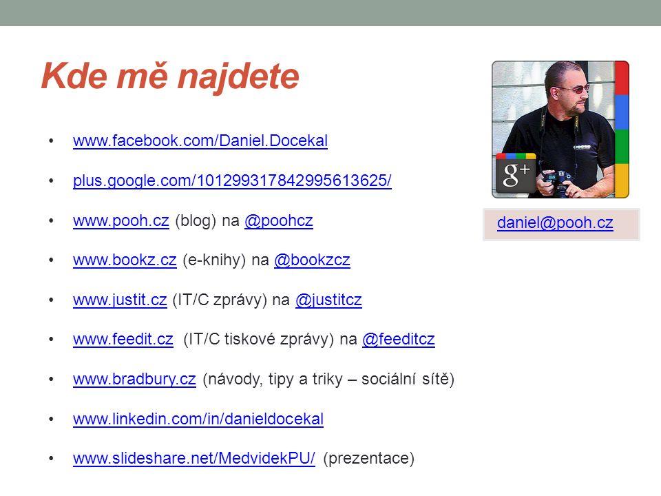 Kde mě najdete www.facebook.com/Daniel.Docekal plus.google.com/101299317842995613625/plus.google.com/101299317842995613625/ www.pooh.cz (blog) na @poo