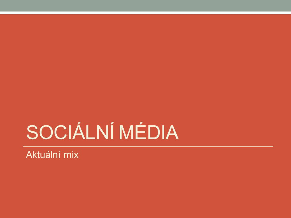 SOCIÁLNÍ MÉDIA Aktuální mix