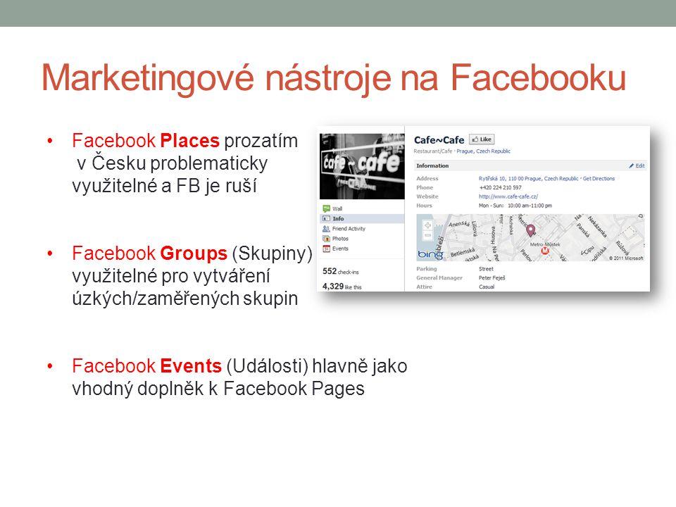 Marketingové nástroje na Facebooku Facebook Places prozatím v Česku problematicky využitelné a FB je ruší Facebook Groups (Skupiny) využitelné pro vyt