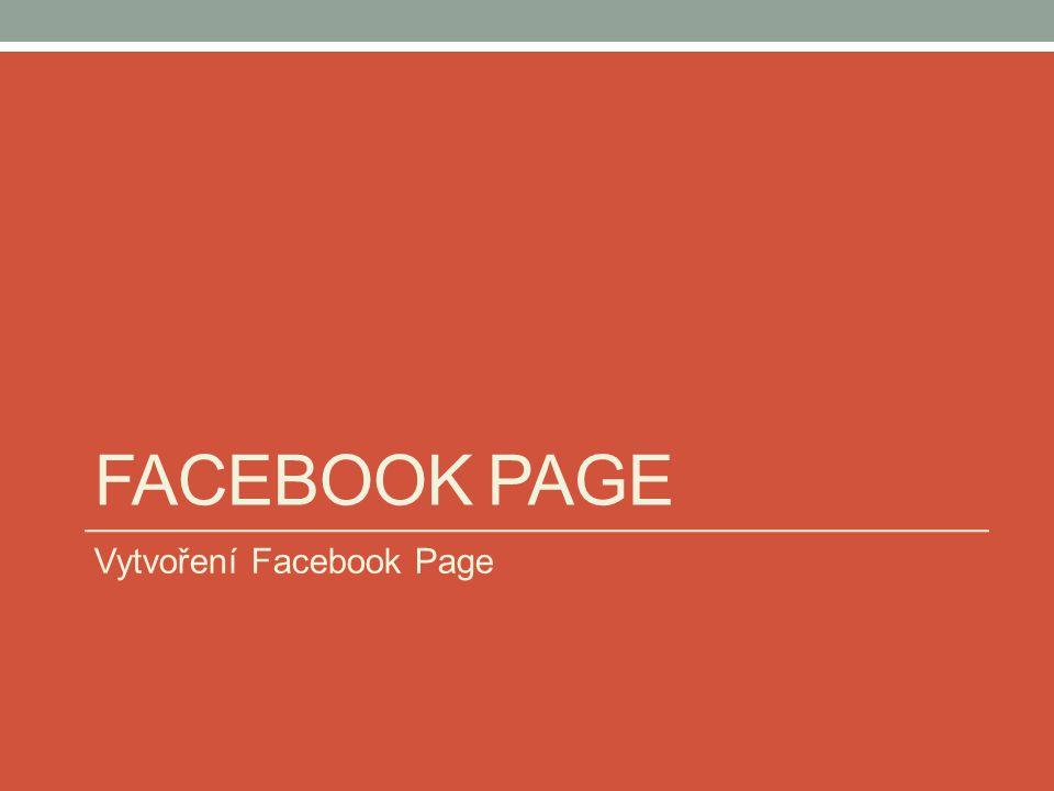 FACEBOOK PAGE Vytvoření Facebook Page