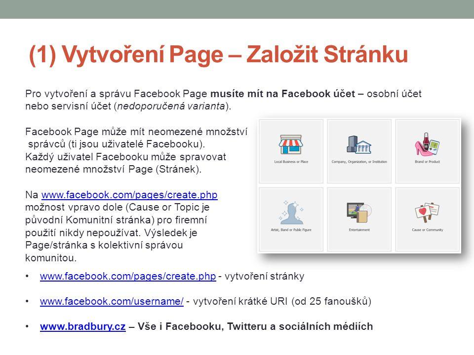 (1) Vytvoření Page – Založit Stránku Pro vytvoření a správu Facebook Page musíte mít na Facebook účet – osobní účet nebo servisní účet (nedoporučená v