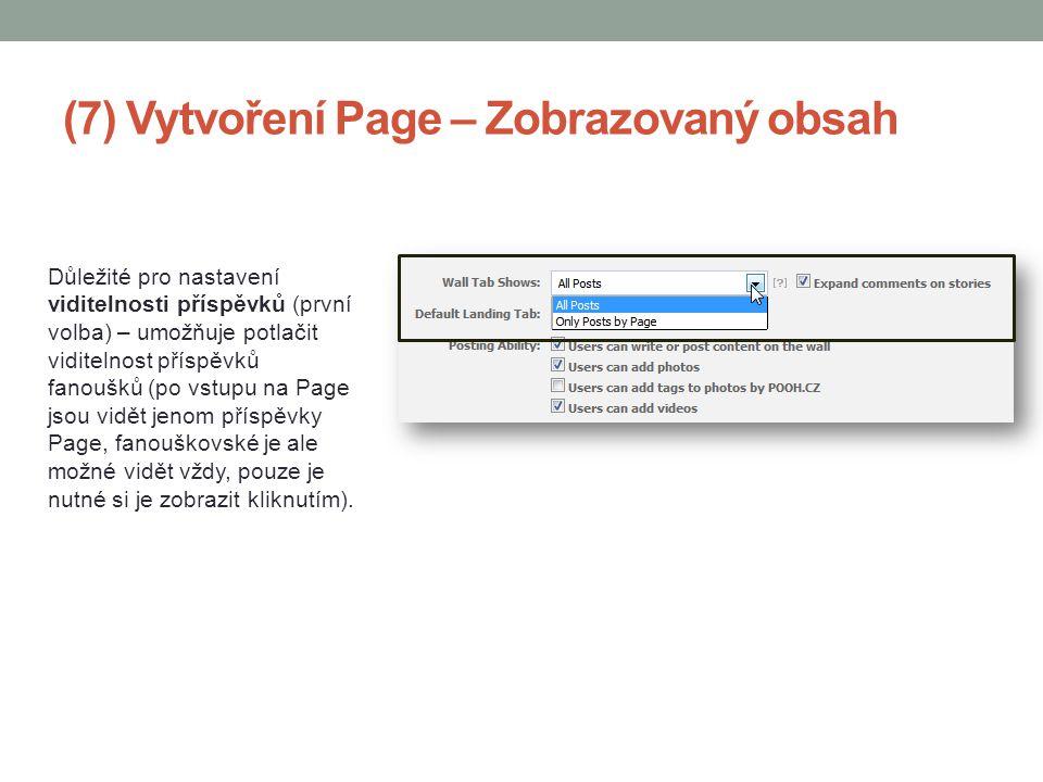 (7) Vytvoření Page – Zobrazovaný obsah Důležité pro nastavení viditelnosti příspěvků (první volba) – umožňuje potlačit viditelnost příspěvků fanoušků