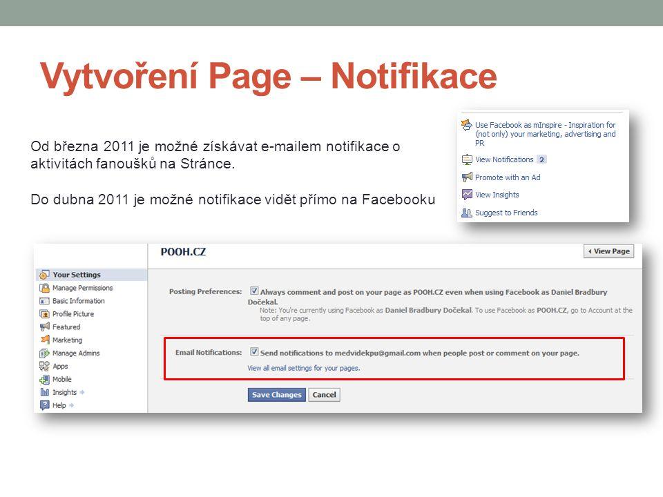 Vytvoření Page – Notifikace Od března 2011 je možné získávat e-mailem notifikace o aktivitách fanoušků na Stránce. Do dubna 2011 je možné notifikace v