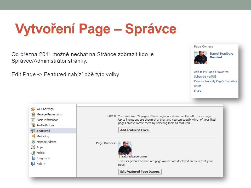 Vytvoření Page – Správce Od března 2011 možné nechat na Stránce zobrazit kdo je Správce/Administrátor stránky. Edit Page -> Featured nabízí obě tyto v