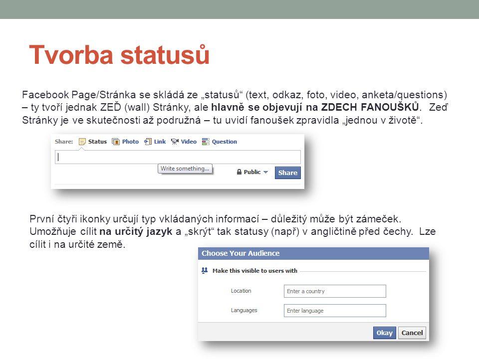 """Tvorba statusů Facebook Page/Stránka se skládá ze """"statusů"""" (text, odkaz, foto, video, anketa/questions) – ty tvoří jednak ZEĎ (wall) Stránky, ale hla"""