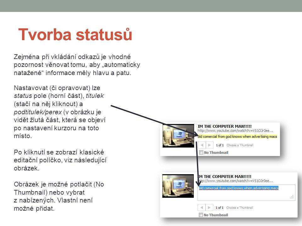 """Tvorba statusů Zejména při vkládání odkazů je vhodné pozornost věnovat tomu, aby """"automaticky natažené"""" informace měly hlavu a patu. Nastavovat (či op"""