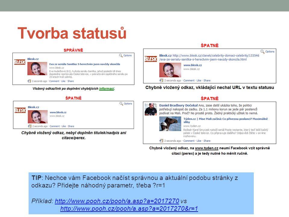 Tvorba statusů TIP: Nechce vám Facebook načíst správnou a aktuální podobu stránky z odkazu? Přidejte náhodný parametr, třeba ?r=1 Příklad: http://www.
