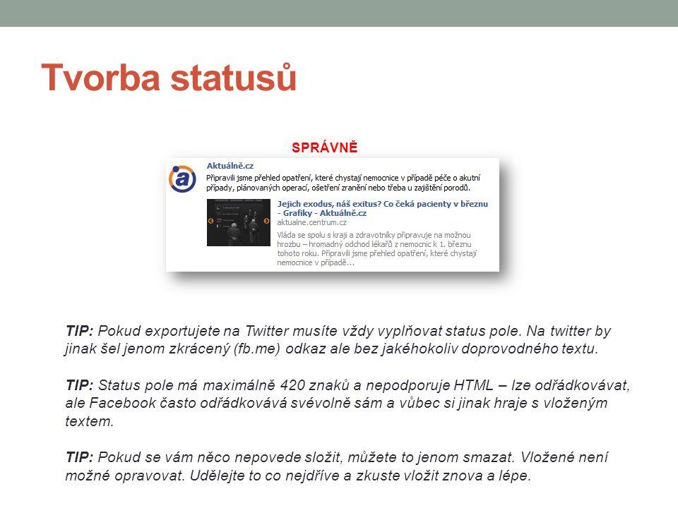 Tvorba statusů TIP: Pokud exportujete na Twitter musíte vždy vyplňovat status pole. Na twitter by jinak šel jenom zkrácený (fb.me) odkaz ale bez jakéh