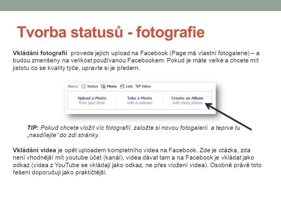 Tvorba statusů - fotografie Vkládání fotografií provede jejich upload na Facebook (Page má vlastní fotogalerie) – a budou zmenšeny na velikost používa