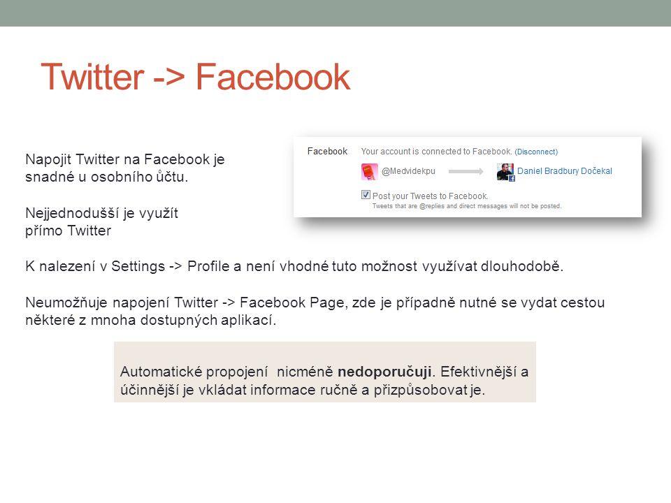 Twitter -> Facebook Napojit Twitter na Facebook je snadné u osobního ůčtu. Nejjednodušší je využít přímo Twitter K nalezení v Settings -> Profile a ne