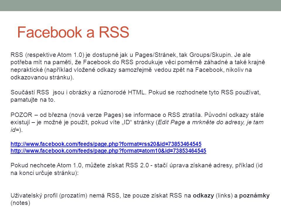 Facebook a RSS RSS (respektive Atom 1.0) je dostupné jak u Pages/Stránek, tak Groups/Skupin. Je ale potřeba mít na paměti, že Facebook do RSS produkuj