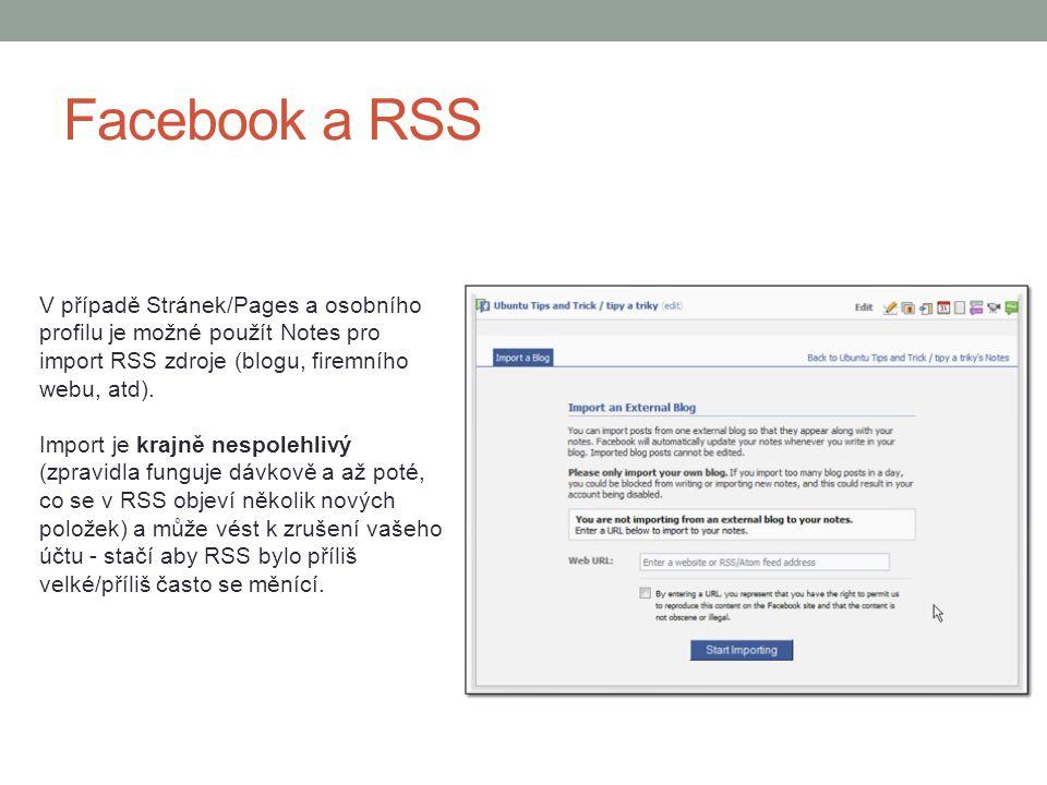Facebook a RSS V případě Stránek/Pages a osobního profilu je možné použít Notes pro import RSS zdroje (blogu, firemního webu, atd). Import je krajně n