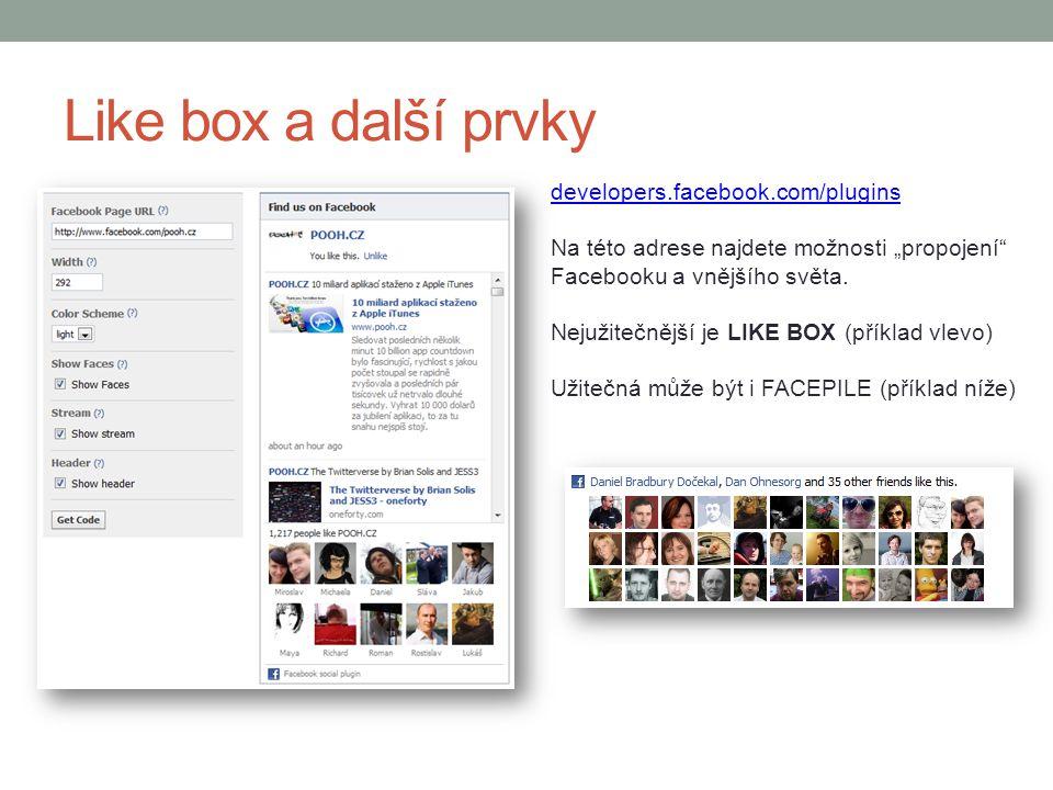"""Like box a další prvky developers.facebook.com/plugins Na této adrese najdete možnosti """"propojení"""" Facebooku a vnějšího světa. Nejužitečnější je LIKE"""