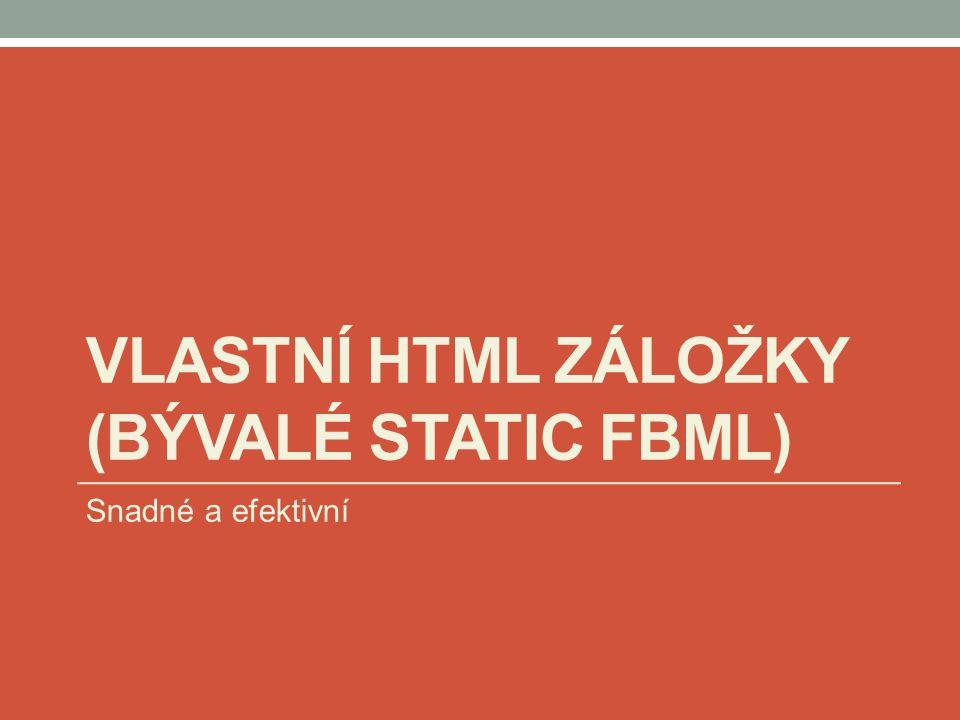 VLASTNÍ HTML ZÁLOŽKY (BÝVALÉ STATIC FBML) Snadné a efektivní