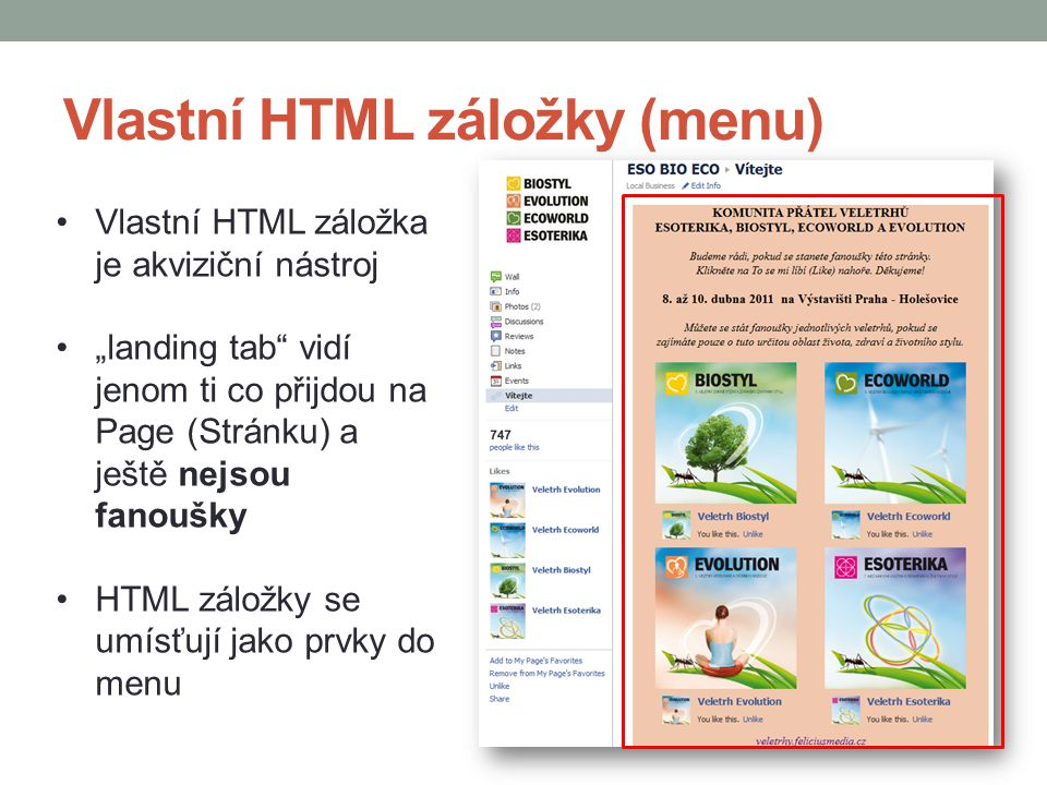 """Vlastní HTML záložky (menu) Vlastní HTML záložka je akviziční nástroj """"landing tab"""" vidí jenom ti co přijdou na Page (Stránku) a ještě nejsou fanoušky"""
