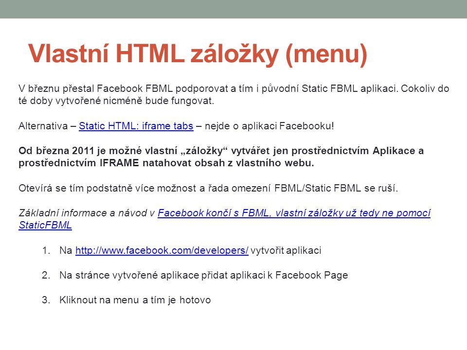 Vlastní HTML záložky (menu) V březnu přestal Facebook FBML podporovat a tím i původní Static FBML aplikaci. Cokoliv do té doby vytvořené nicméně bude