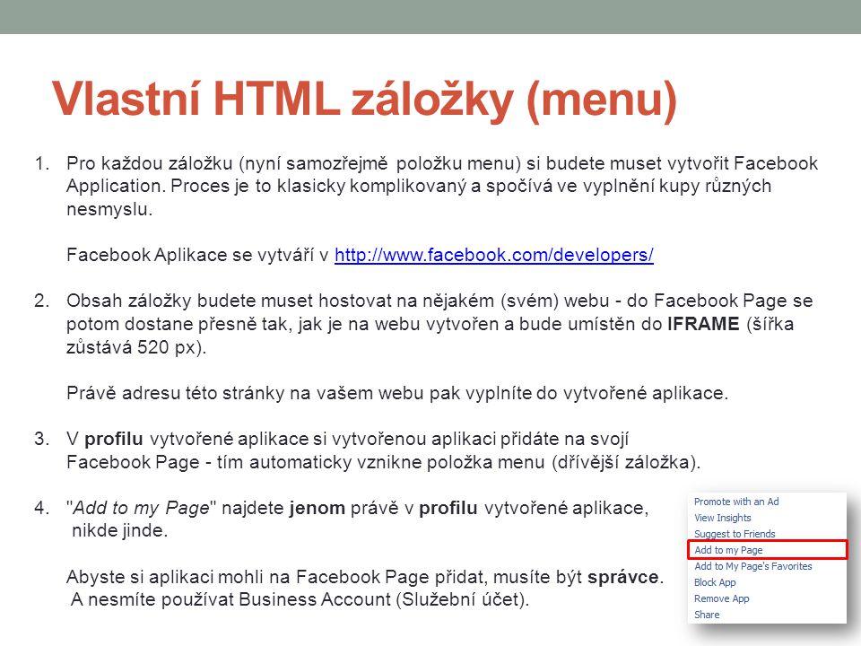 Vlastní HTML záložky (menu) 1.Pro každou záložku (nyní samozřejmě položku menu) si budete muset vytvořit Facebook Application. Proces je to klasicky k