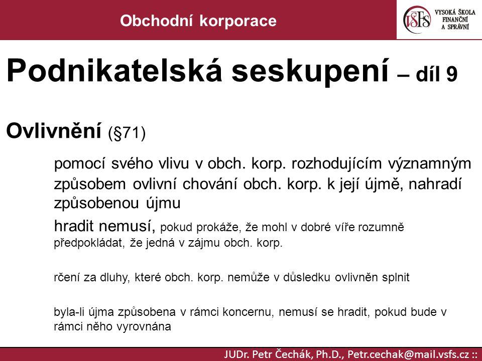 JUDr. Petr Čechák, Ph.D., Petr.cechak@mail.vsfs.cz :: Obchodní korporace Podnikatelská seskupení – díl 9 Ovlivnění (§71) pomocí svého vlivu v obch. ko