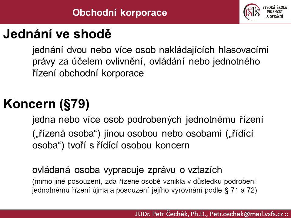 JUDr. Petr Čechák, Ph.D., Petr.cechak@mail.vsfs.cz :: Obchodní korporace Jednání ve shodě jednání dvou nebo více osob nakládajících hlasovacími právy
