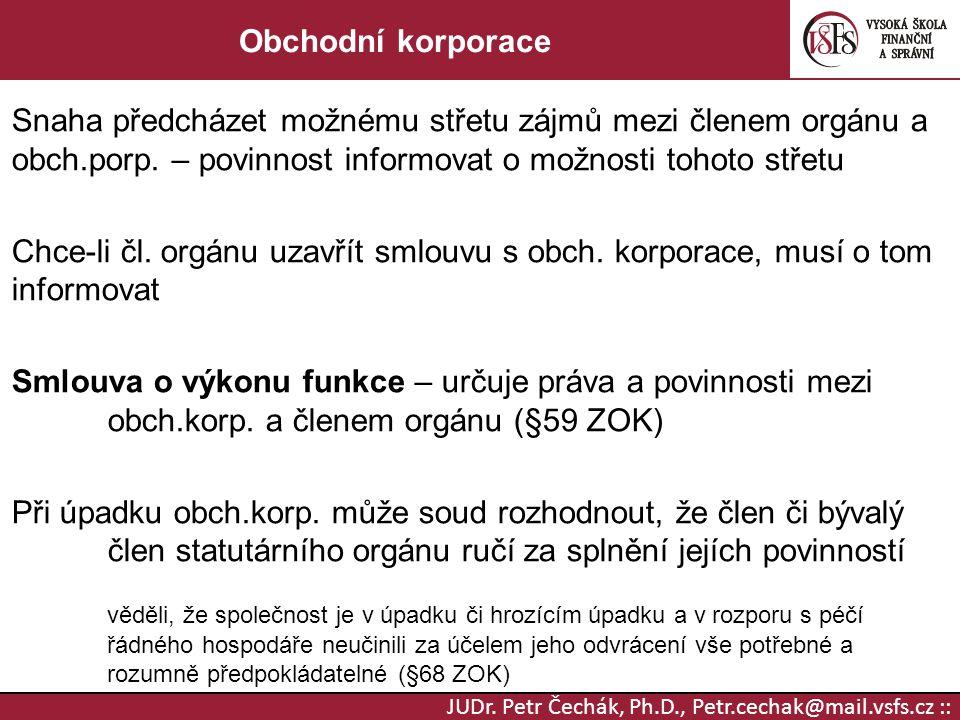 JUDr. Petr Čechák, Ph.D., Petr.cechak@mail.vsfs.cz :: Obchodní korporace Snaha předcházet možnému střetu zájmů mezi členem orgánu a obch.porp. – povin