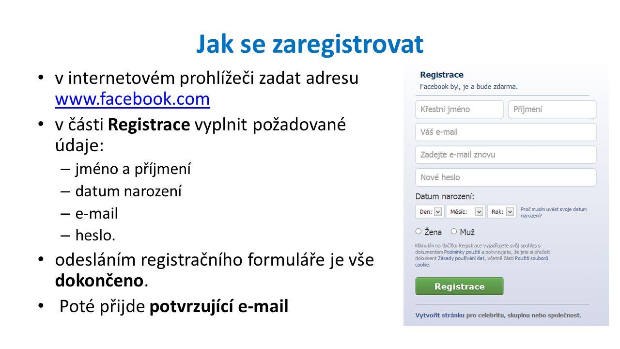 Jak se zaregistrovat v internetovém prohlížeči zadat adresu www.facebook.com www.facebook.com v části Registrace vyplnit požadované údaje: – jméno a příjmení – datum narození – e-mail – heslo.