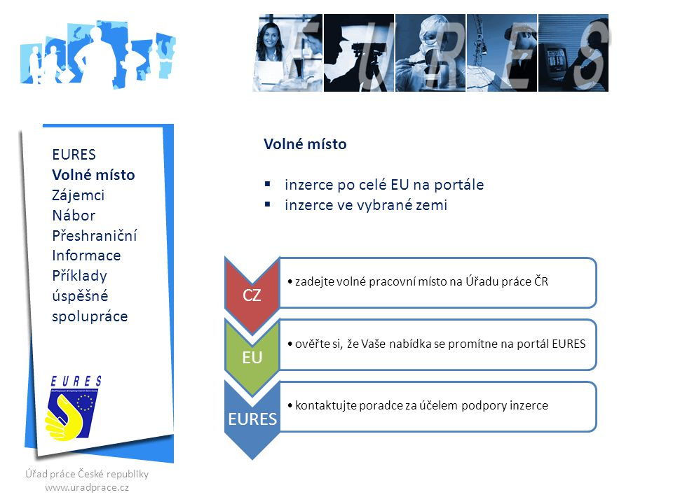 EURES Volné místo Zájemci Nábor Přeshraniční Informace Příklady úspěšné spolupráce Prohlížíte profily zájemců Portál EURES obsahuje databázi životopisů zájemců z celé Evropy.