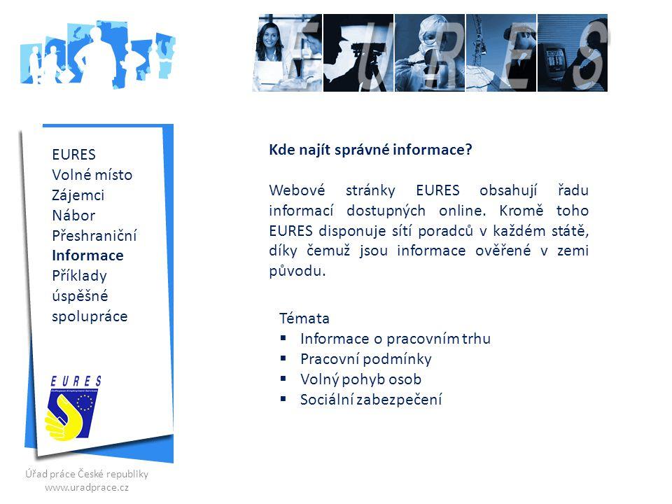 EURES pro zaměstnavatele a uchazeče databáze volných pracovních míst životopisů zaměstnavatelů pracovních a životních podmínek rozesílání volných míst – ÚP v zahraničí burzy práce, virtuální burzy práce výběrová řízení pro zaměstnavatele z ČR i zahr.