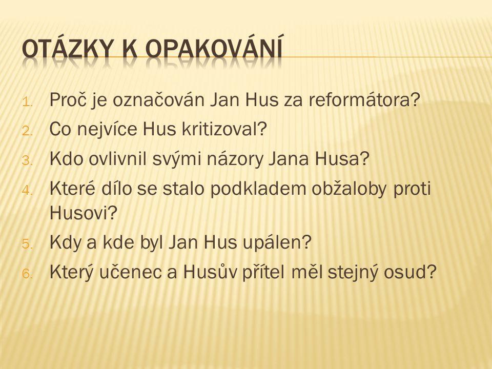 1. Proč je označován Jan Hus za reformátora. 2. Co nejvíce Hus kritizoval.