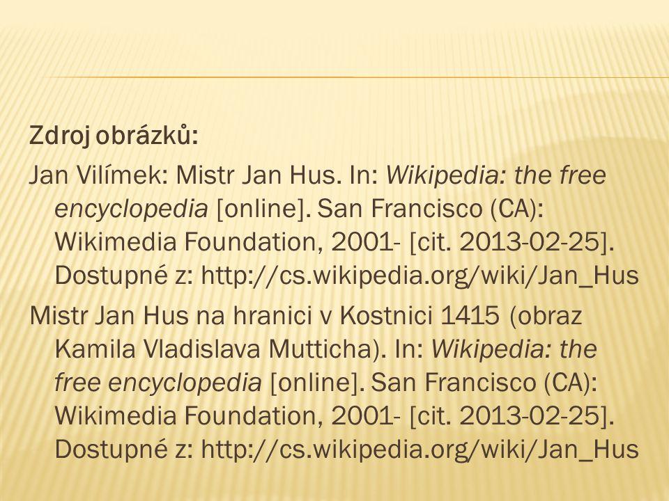 Zdroj obrázků: Jan Vilímek: Mistr Jan Hus. In: Wikipedia: the free encyclopedia [online].