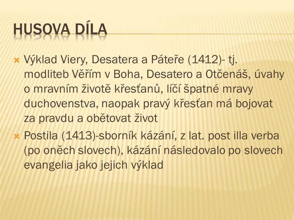  Výklad Viery, Desatera a Páteře (1412)- tj. modliteb Věřím v Boha, Desatero a Otčenáš, úvahy o mravním životě křesťanů, líčí špatné mravy duchovenst